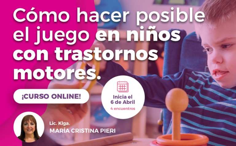6/4 – Curso online: Cómo hacer posible el juego en niños con trastornos motores